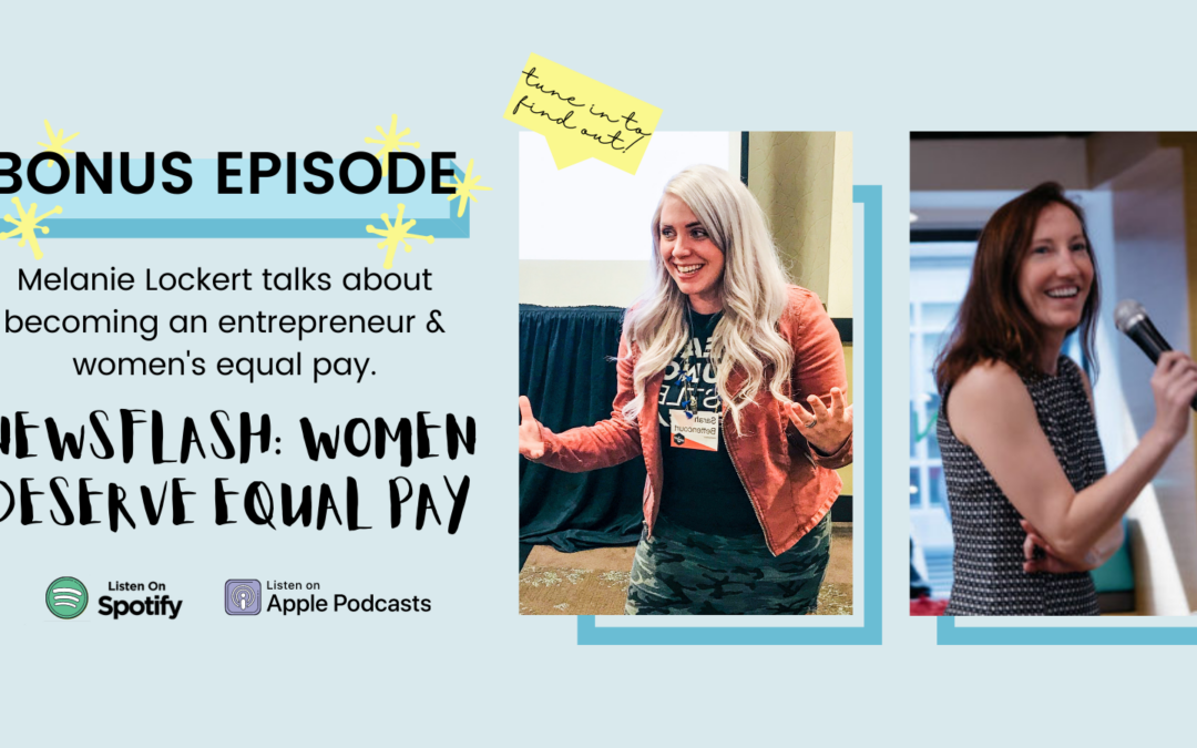 Bonus Episode – With Melanie Lockert and Sarah Potter on Women's Equal Pay and Becoming an Entrepreneur